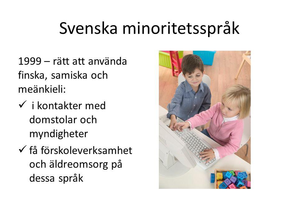 Svenska minoritetsspråk 1999 – rätt att använda finska, samiska och meänkieli: i kontakter med domstolar och myndigheter få förskoleverksamhet och äldreomsorg på dessa språk