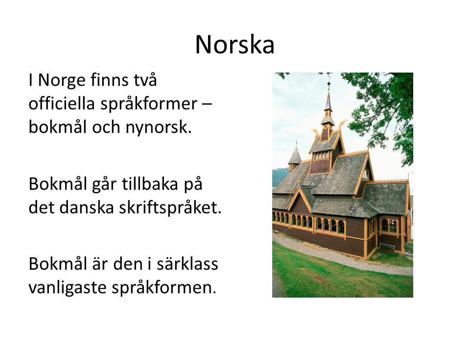 Norska I Norge finns två officiella språkformer – bokmål och nynorsk. Bokmål går tillbaka på det danska skriftspråket. Bokmål är den i särklass vanlig