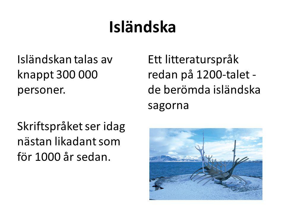 Isländska Isländskan talas av knappt 300 000 personer. Skriftspråket ser idag nästan likadant som för 1000 år sedan. Ett litteraturspråk redan på 1200