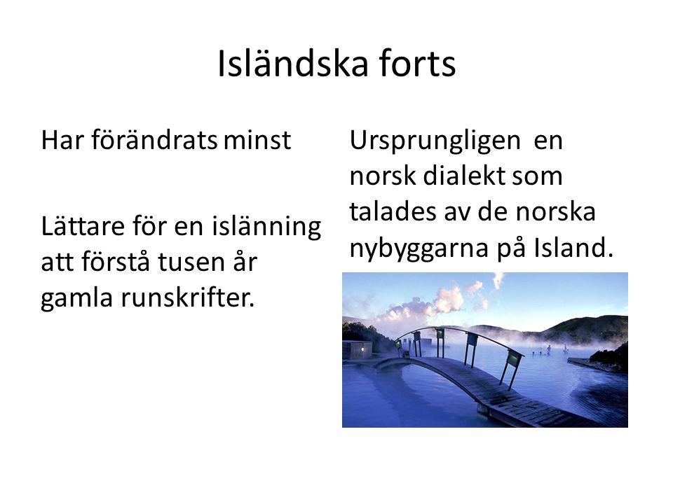 Isländska forts Har förändrats minst Lättare för en islänning att förstå tusen år gamla runskrifter. Ursprungligen en norsk dialekt som talades av de