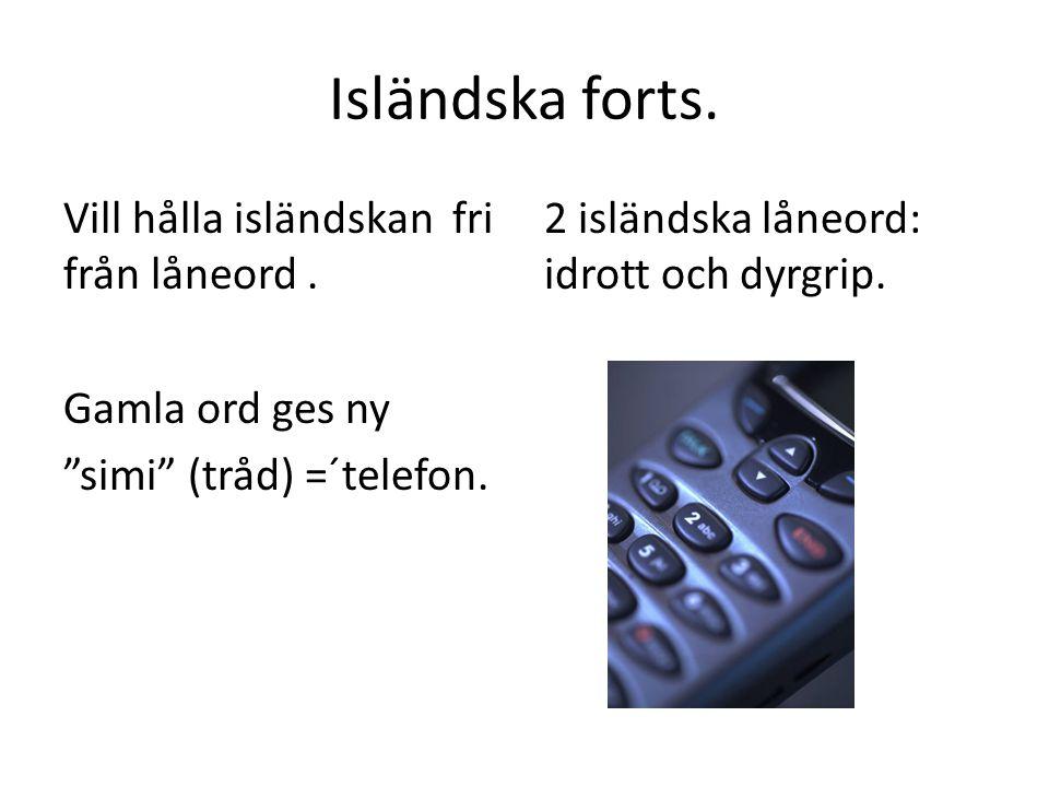 Isländska forts.Vill hålla isländskan fri från låneord.