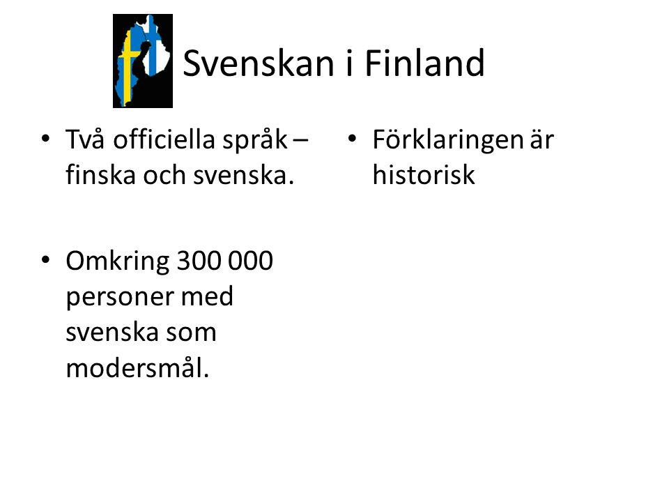 Svenskan i Finland Två officiella språk – finska och svenska. Omkring 300 000 personer med svenska som modersmål. Förklaringen är historisk