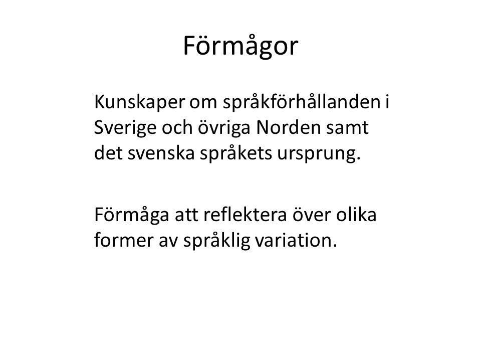 Förmågor Kunskaper om språkförhållanden i Sverige och övriga Norden samt det svenska språkets ursprung. Förmåga att reflektera över olika former av sp