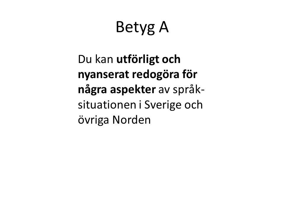 Betyg A Du kan utförligt och nyanserat redogöra för några aspekter av språk- situationen i Sverige och övriga Norden