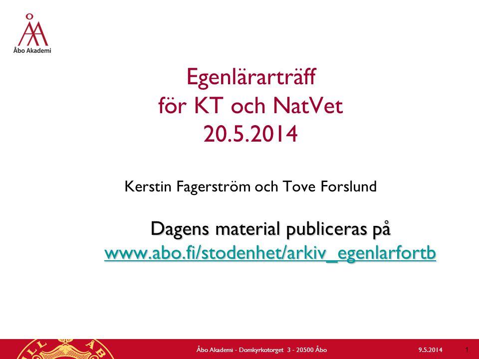 Egenlärarträff för KT och NatVet 20.5.2014 Kerstin Fagerström och Tove Forslund Dagens material publiceras på www.abo.fi/stodenhet/arkiv_egenlarfortb