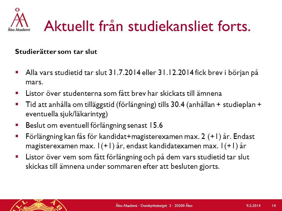 Aktuellt från studiekansliet forts. Studierätter som tar slut  Alla vars studietid tar slut 31.7.2014 eller 31.12.2014 fick brev i början på mars. 