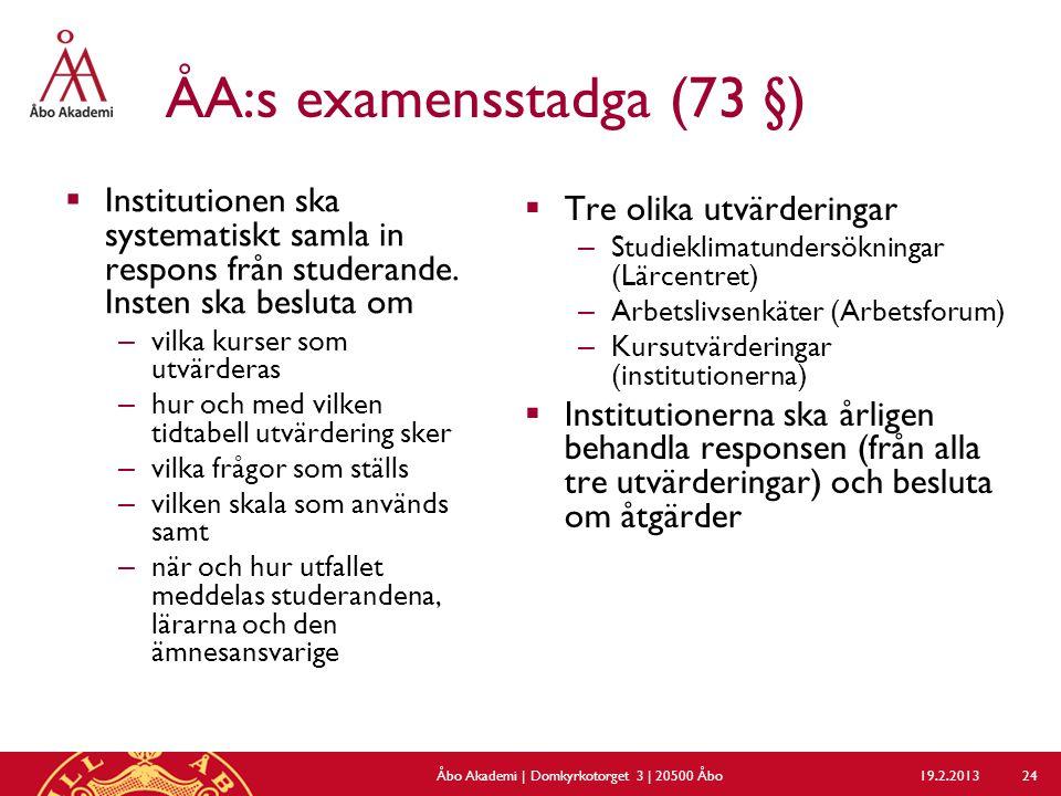 ÅA:s examensstadga (73 §)  Institutionen ska systematiskt samla in respons från studerande. Insten ska besluta om – vilka kurser som utvärderas – hur