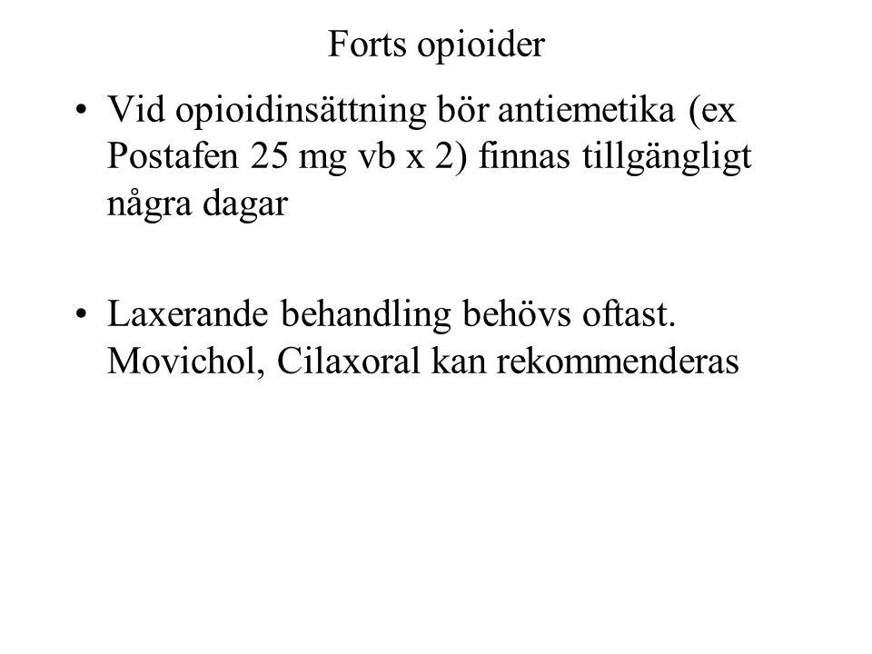 Forts opioider Vid opioidinsättning bör antiemetika (ex Postafen 25 mg vb x 2) finnas tillgängligt några dagar Laxerande behandling behövs oftast.