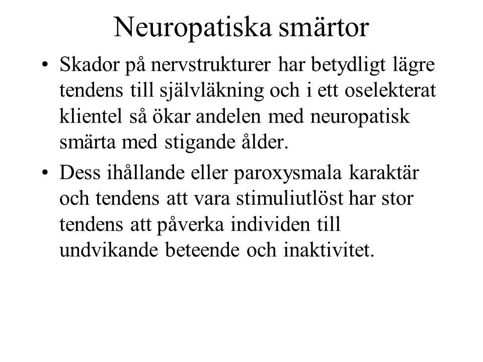 Neuropatiska smärtor Skador på nervstrukturer har betydligt lägre tendens till självläkning och i ett oselekterat klientel så ökar andelen med neuropatisk smärta med stigande ålder.