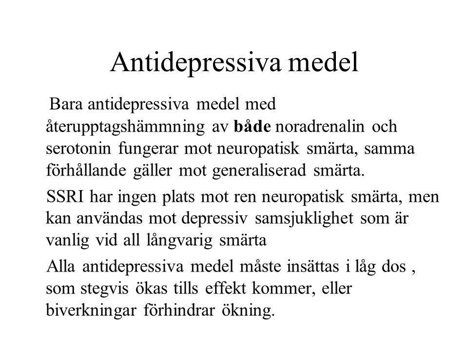 Antidepressiva medel Bara antidepressiva medel med återupptagshämmning av både noradrenalin och serotonin fungerar mot neuropatisk smärta, samma förhållande gäller mot generaliserad smärta.