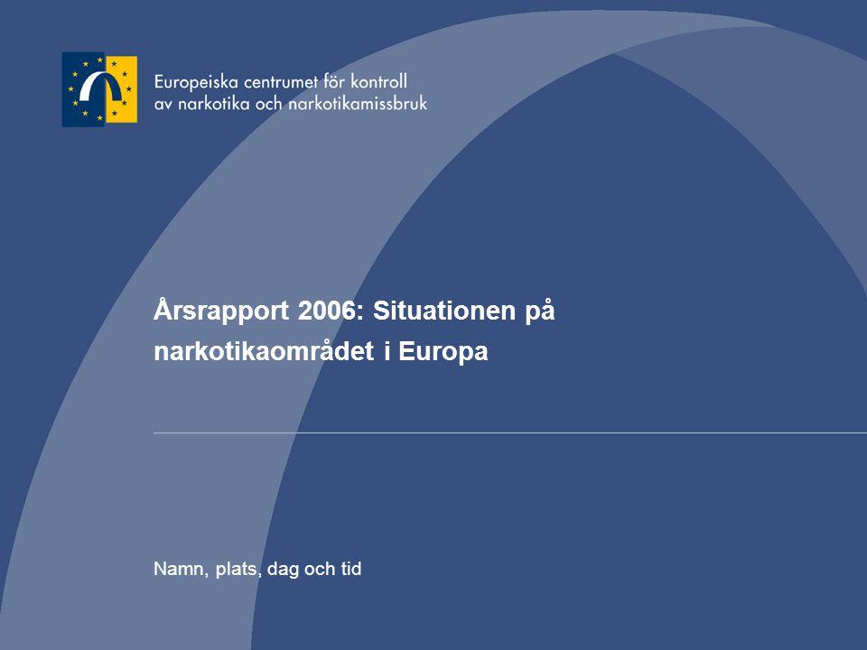 Årsrapport 2006: Situationen på narkotikaområdet i Europa Namn, plats, dag och tid