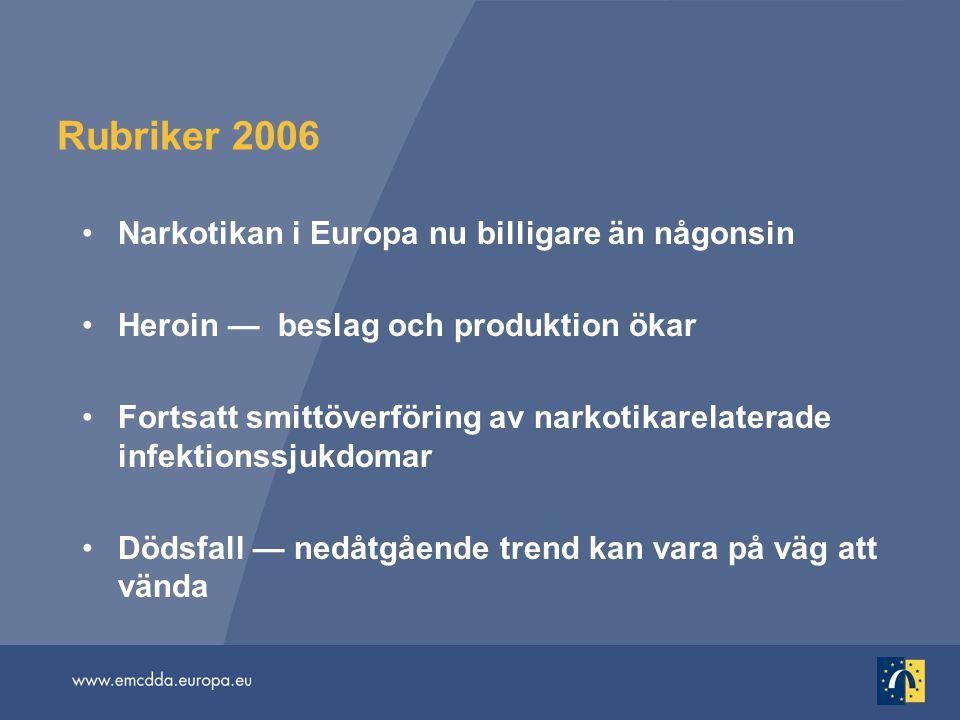 Rubriker 2006 Narkotikan i Europa nu billigare än någonsin Heroin — beslag och produktion ökar Fortsatt smittöverföring av narkotikarelaterade infektionssjukdomar Dödsfall — nedåtgående trend kan vara på väg att vända