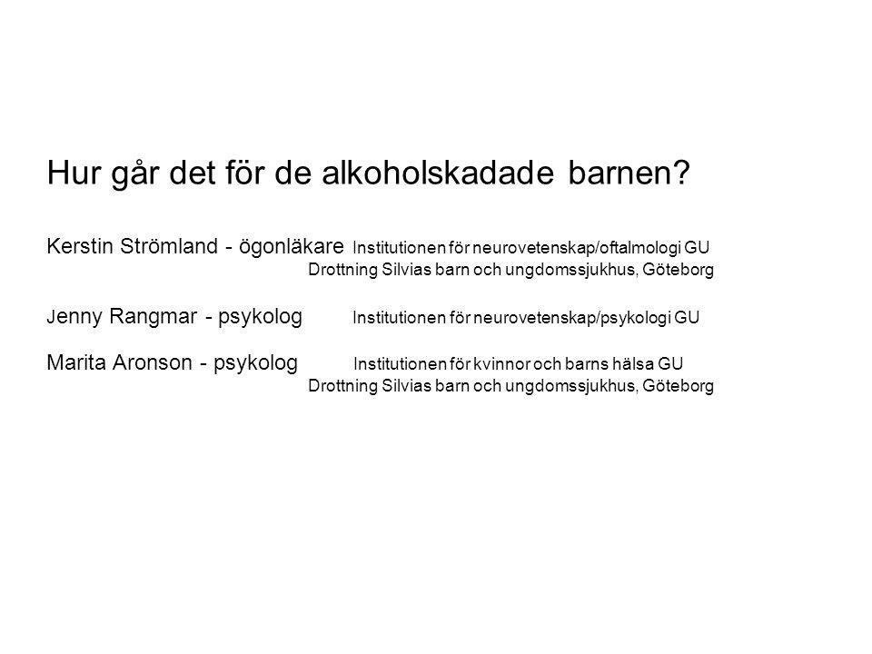 Hur går det för de alkoholskadade barnen? Kerstin Strömland - ögonläkare Institutionen för neurovetenskap/oftalmologi GU Drottning Silvias barn och un