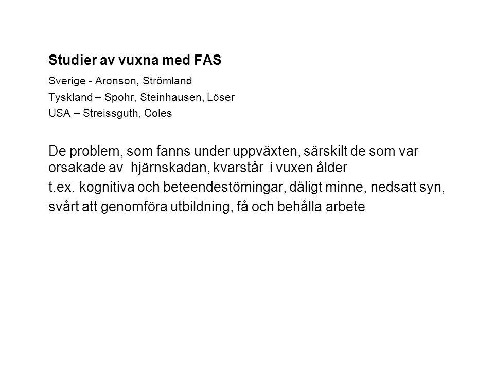 Studier av vuxna med FAS Sverige - Aronson, Strömland Tyskland – Spohr, Steinhausen, Löser USA – Streissguth, Coles De problem, som fanns under uppväx