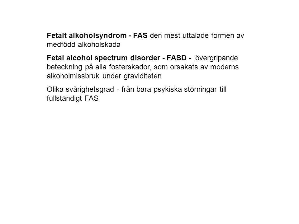 Fetalt alkoholsyndrom - FAS den mest uttalade formen av medfödd alkoholskada Fetal alcohol spectrum disorder - FASD - övergripande beteckning på alla