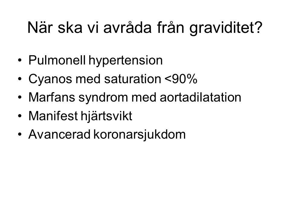 När ska vi avråda från graviditet? Pulmonell hypertension Cyanos med saturation <90% Marfans syndrom med aortadilatation Manifest hjärtsvikt Avancerad