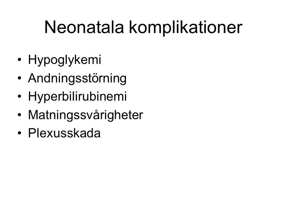 Neonatala komplikationer Hypoglykemi Andningsstörning Hyperbilirubinemi Matningssvårigheter Plexusskada