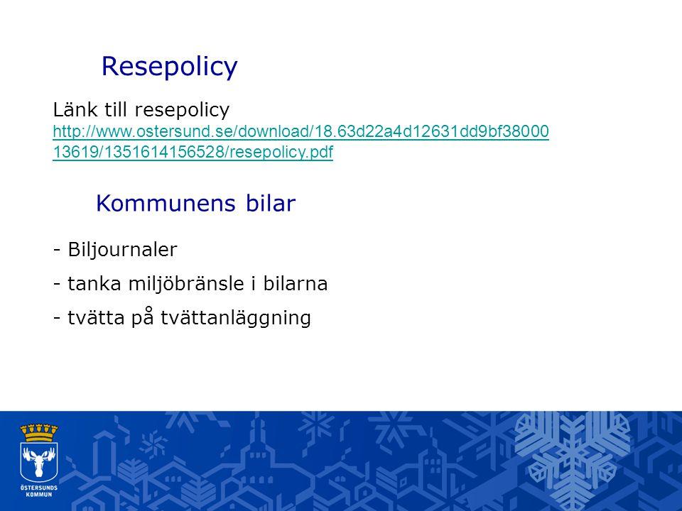 Resepolicy Länk till resepolicy http://www.ostersund.se/download/18.63d22a4d12631dd9bf38000 13619/1351614156528/resepolicy.pdf http://www.ostersund.se/download/18.63d22a4d12631dd9bf38000 13619/1351614156528/resepolicy.pdf Kommunens bilar - Biljournaler - tanka miljöbränsle i bilarna - tvätta på tvättanläggning