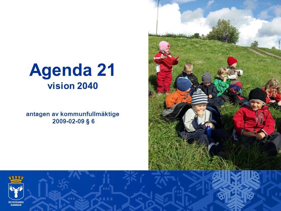 Agenda 21 vision 2040 antagen av kommunfullmäktige 2009-02-09 § 6