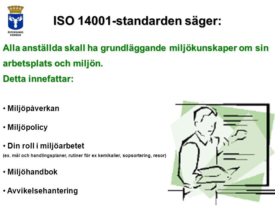 ISO 14001-standarden säger: Alla anställda skall ha grundläggande miljökunskaper om sin arbetsplats och miljön.
