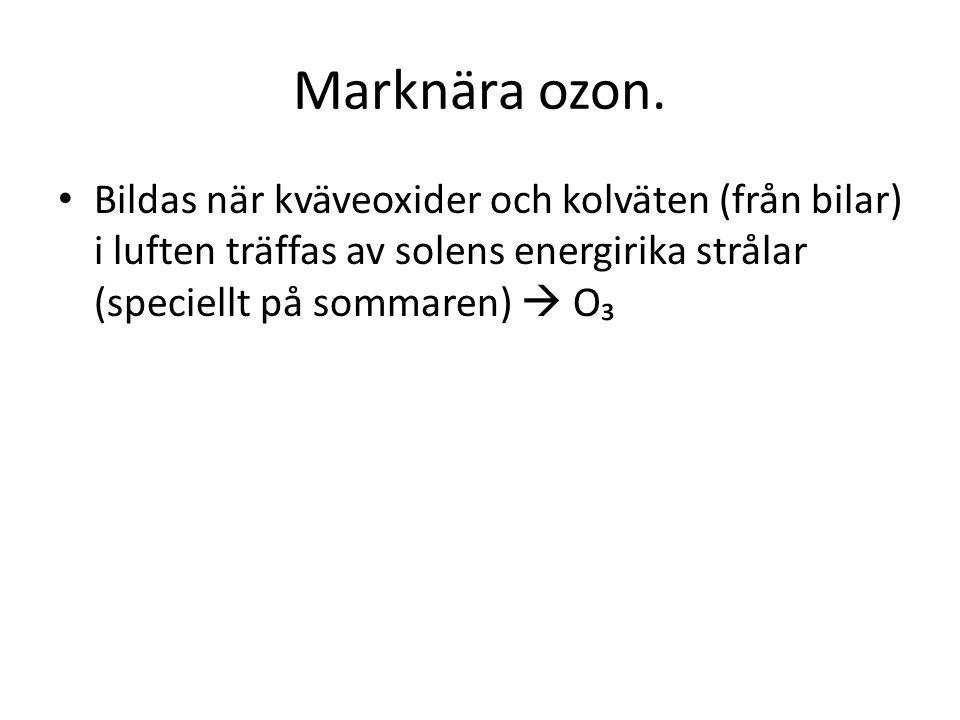 Marknära ozon. Bildas när kväveoxider och kolväten (från bilar) i luften träffas av solens energirika strålar (speciellt på sommaren)  O₃