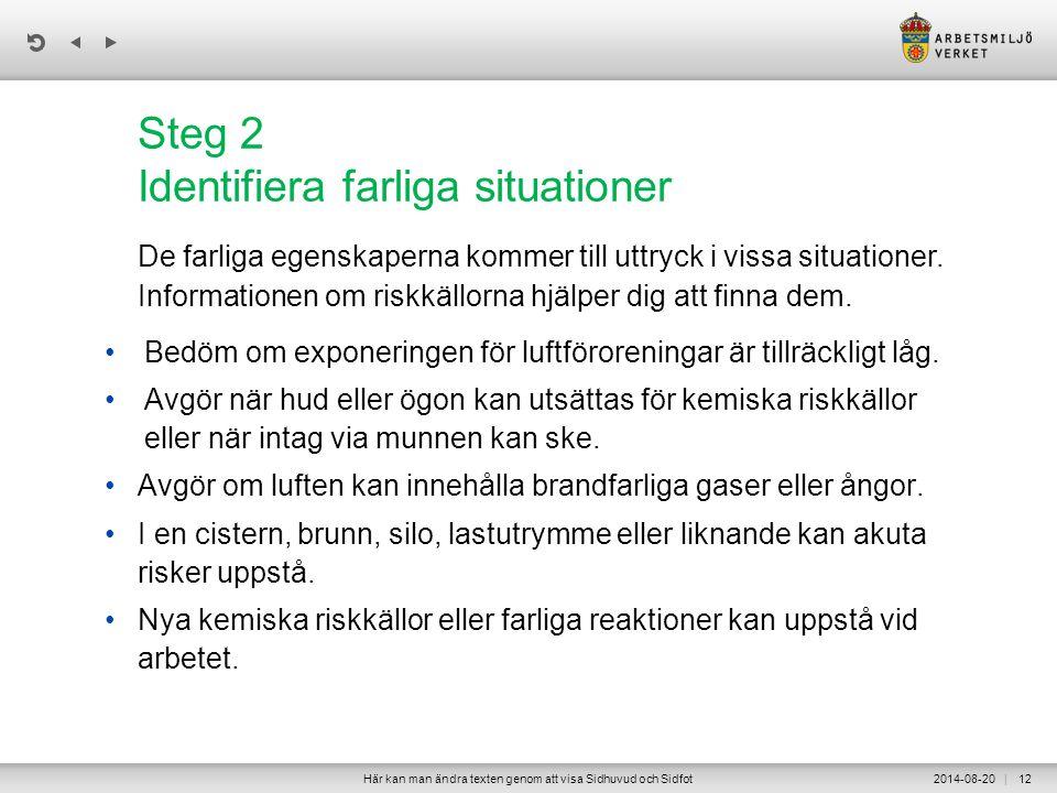 | Steg 2 Identifiera farliga situationer De farliga egenskaperna kommer till uttryck i vissa situationer. Informationen om riskkällorna hjälper dig at