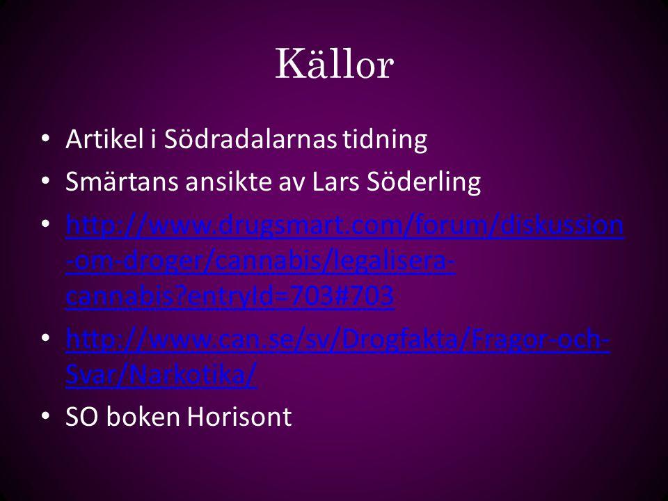 Källor Artikel i Södradalarnas tidning Smärtans ansikte av Lars Söderling http://www.drugsmart.com/forum/diskussion -om-droger/cannabis/legalisera- ca