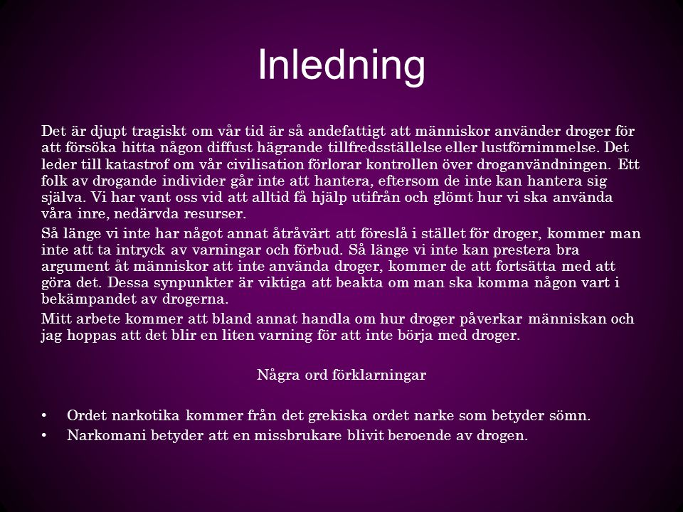 Sveriges lag/samhället I Sverige får narkotika bara användas när någon är sjuk, till exempel för att lindra smärta.