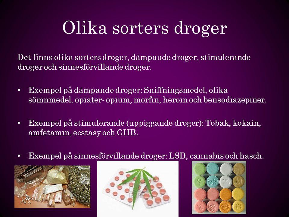 Olika sorters droger Det finns olika sorters droger, dämpande droger, stimulerande droger och sinnesförvillande droger. Exempel på dämpande droger: Sn