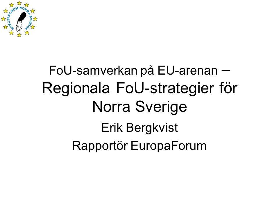 FoU-samverkan på EU-arenan – Regionala FoU-strategier för Norra Sverige Erik Bergkvist Rapportör EuropaForum