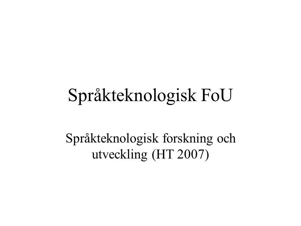 Språkteknologisk FoU Språkteknologisk forskning och utveckling (HT 2007)