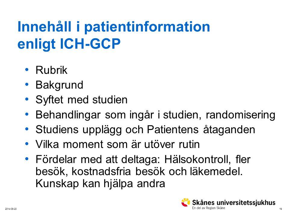 192014-08-20 Innehåll i patientinformation enligt ICH-GCP Rubrik Bakgrund Syftet med studien Behandlingar som ingår i studien, randomisering Studiens