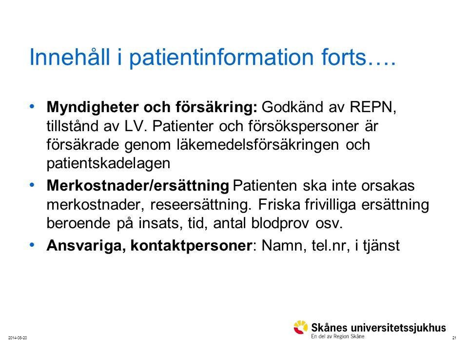 212014-08-20 Innehåll i patientinformation forts…. Myndigheter och försäkring: Godkänd av REPN, tillstånd av LV. Patienter och försökspersoner är förs
