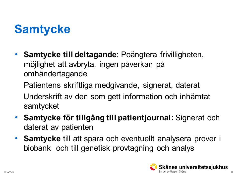 222014-08-20 Samtycke Samtycke till deltagande: Poängtera frivilligheten, möjlighet att avbryta, ingen påverkan på omhändertagande Patientens skriftli