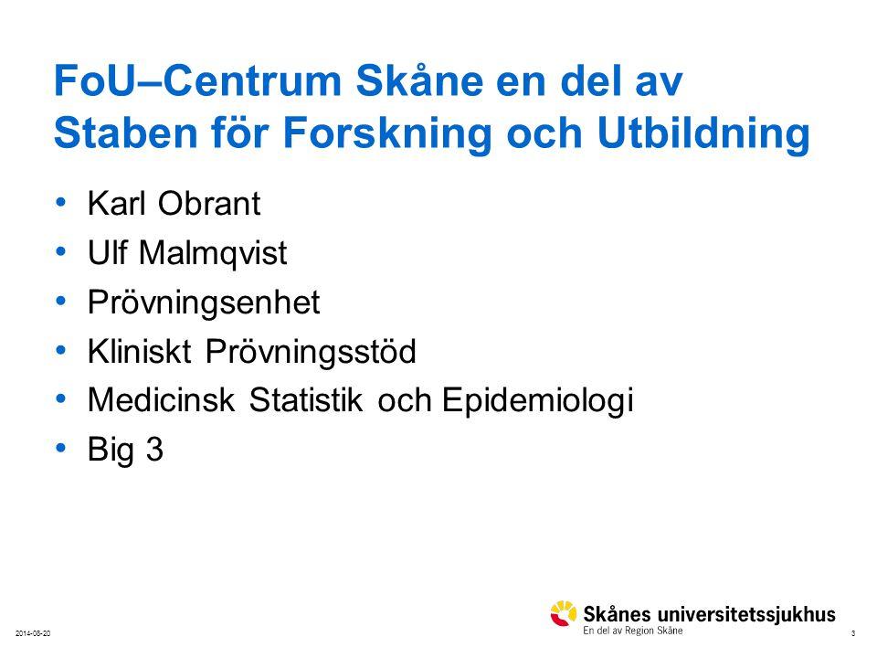 32014-08-20 FoU–Centrum Skåne en del av Staben för Forskning och Utbildning Karl Obrant Ulf Malmqvist Prövningsenhet Kliniskt Prövningsstöd Medicinsk