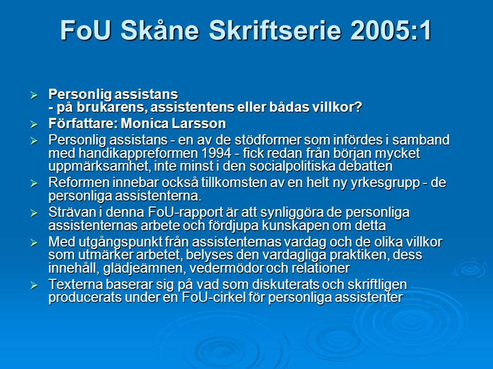 FoU Skåne Skriftserie 2005:1  Personlig assistans - på brukarens, assistentens eller bådas villkor?  Författare: Monica Larsson  Personlig assistan
