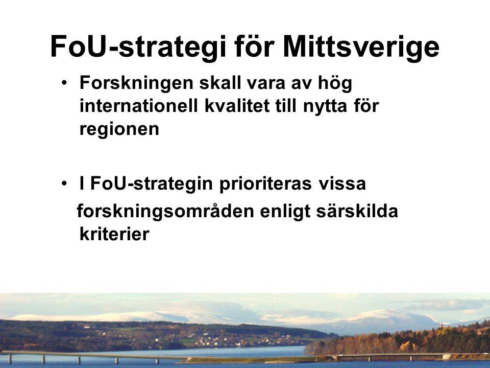 FoU-strategi för Mittsverige Forskningen skall vara av hög internationell kvalitet till nytta för regionen I FoU-strategin prioriteras vissa forskningsområden enligt särskilda kriterier
