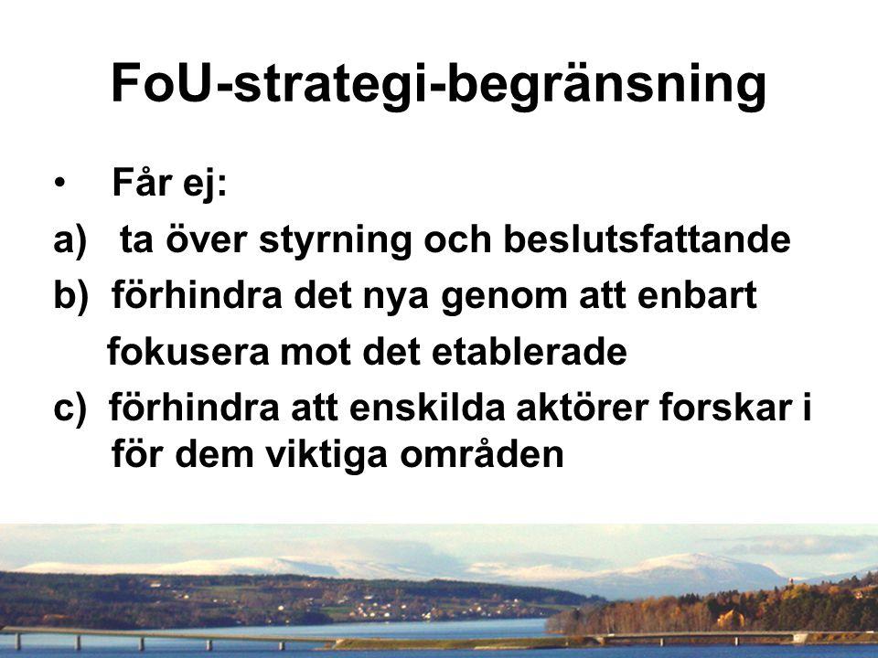 FoU-strategi-begränsning Får ej: a) ta över styrning och beslutsfattande b)förhindra det nya genom att enbart fokusera mot det etablerade c) förhindra att enskilda aktörer forskar i för dem viktiga områden