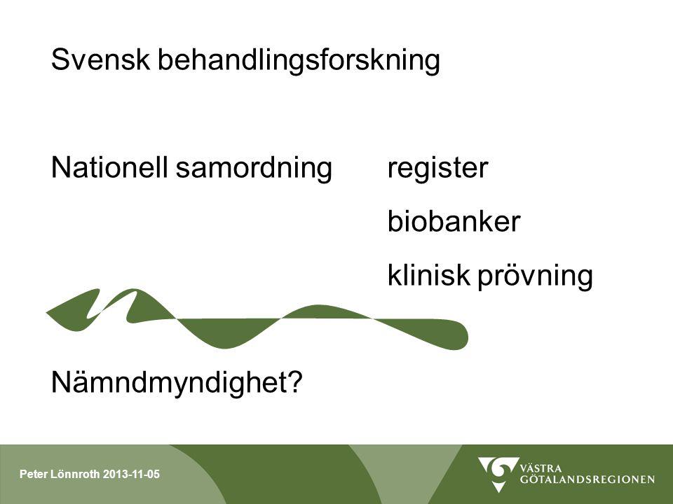 Peter Lönnroth 2013-11-05 Svensk behandlingsforskning Nationell samordning register biobanker klinisk prövning Nämndmyndighet?