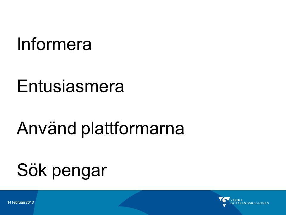 14 februari 2013 Informera Entusiasmera Använd plattformarna Sök pengar