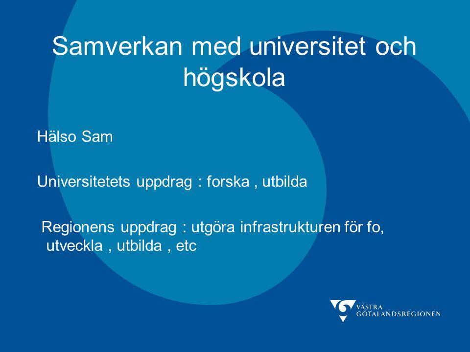 Samverkan med universitet och högskola Hälso Sam Universitetets uppdrag : forska, utbilda Regionens uppdrag : utgöra infrastrukturen för fo, utveckla,