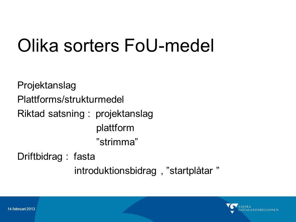 """14 februari 2013 Olika sorters FoU-medel Projektanslag Plattforms/strukturmedel Riktad satsning : projektanslag plattform """"strimma"""" Driftbidrag : fast"""