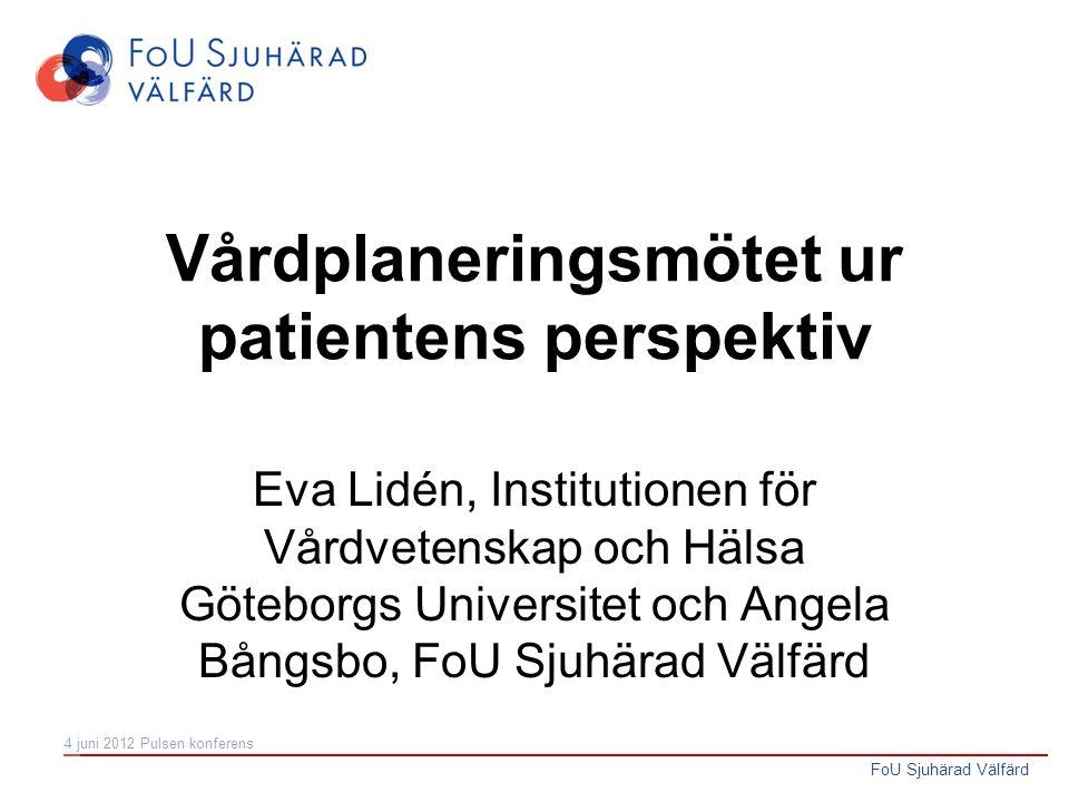 FoU Sjuhärad Välfärd Vårdplaneringsmötet ur patientens perspektiv Eva Lidén, Institutionen för Vårdvetenskap och Hälsa Göteborgs Universitet och Angel