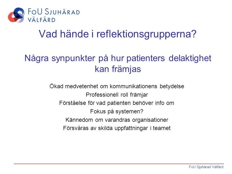 FoU Sjuhärad Välfärd Vad hände i reflektionsgrupperna? Några synpunkter på hur patienters delaktighet kan främjas Ökad medvetenhet om kommunikationens
