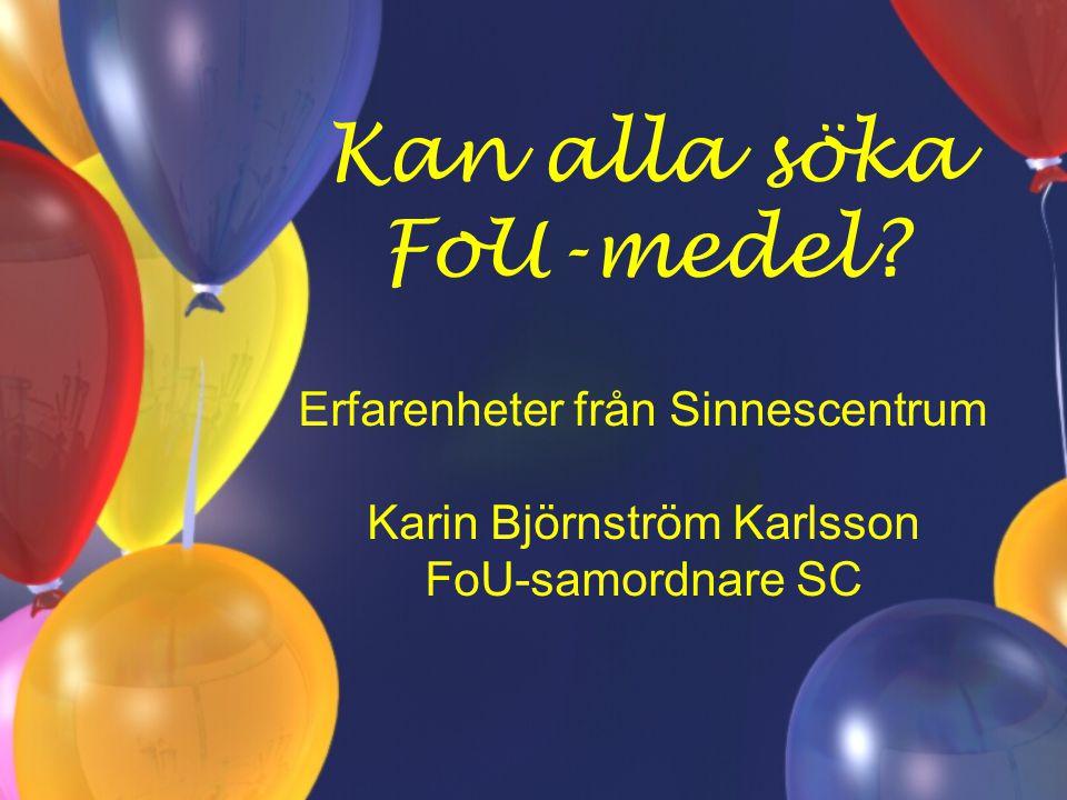 Kan alla söka FoU-medel? Erfarenheter från Sinnescentrum Karin Björnström Karlsson FoU-samordnare SC