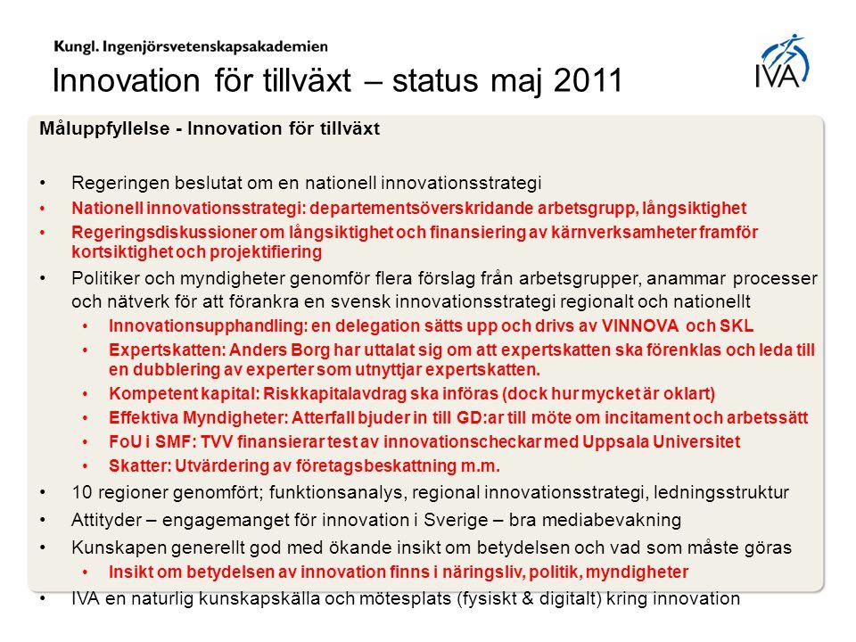 Innovation för tillväxt – status maj 2011 Måluppfyllelse - Innovation för tillväxt Regeringen beslutat om en nationell innovationsstrategi Nationell i