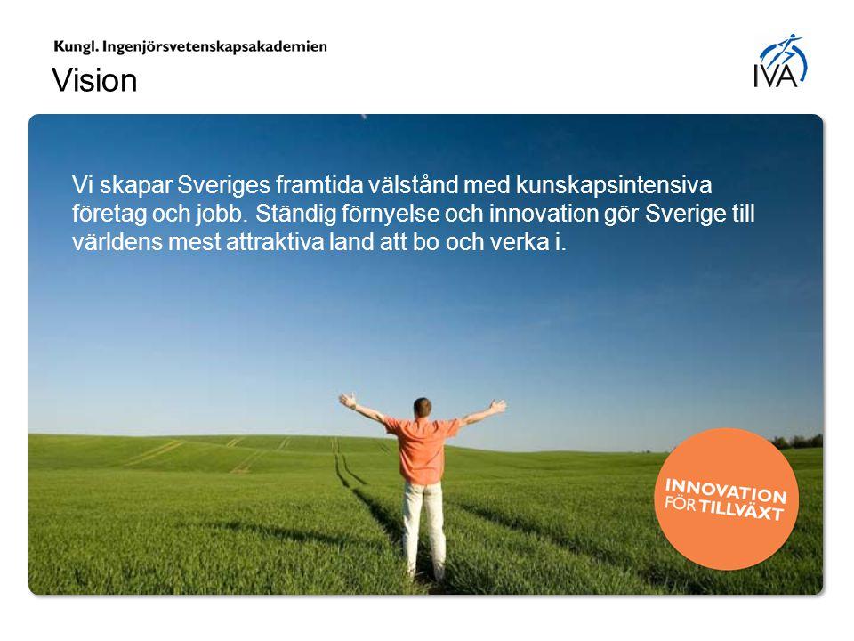 Vision Vi skapar Sveriges framtida välstånd med kunskapsintensiva företag och jobb. Ständig förnyelse och innovation gör Sverige till världens mest at