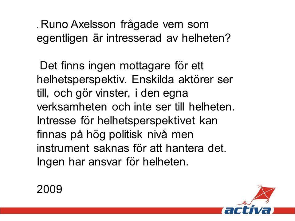 . Runo Axelsson frågade vem som egentligen är intresserad av helheten? Det finns ingen mottagare för ett helhetsperspektiv. Enskilda aktörer ser till,