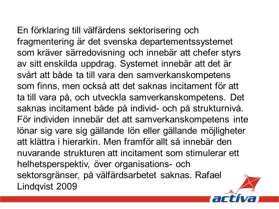 En förklaring till välfärdens sektorisering och fragmentering är det svenska departementssystemet som kräver särredovisning och innebär att chefer sty