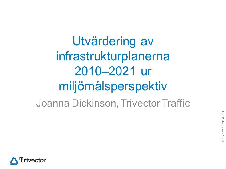 © Trivector Traffic AB Utvärdering av infrastrukturplanerna 2010–2021 ur miljömålsperspektiv Joanna Dickinson, Trivector Traffic